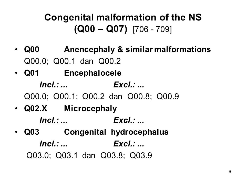 Congenital malformation of the NS (Q00 – Q07) [706 - 709]
